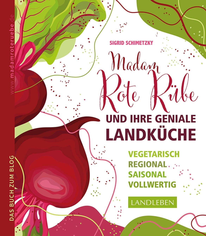 Madam Rote Rübe und ihre geniale Landküche - das Buch zum Blog