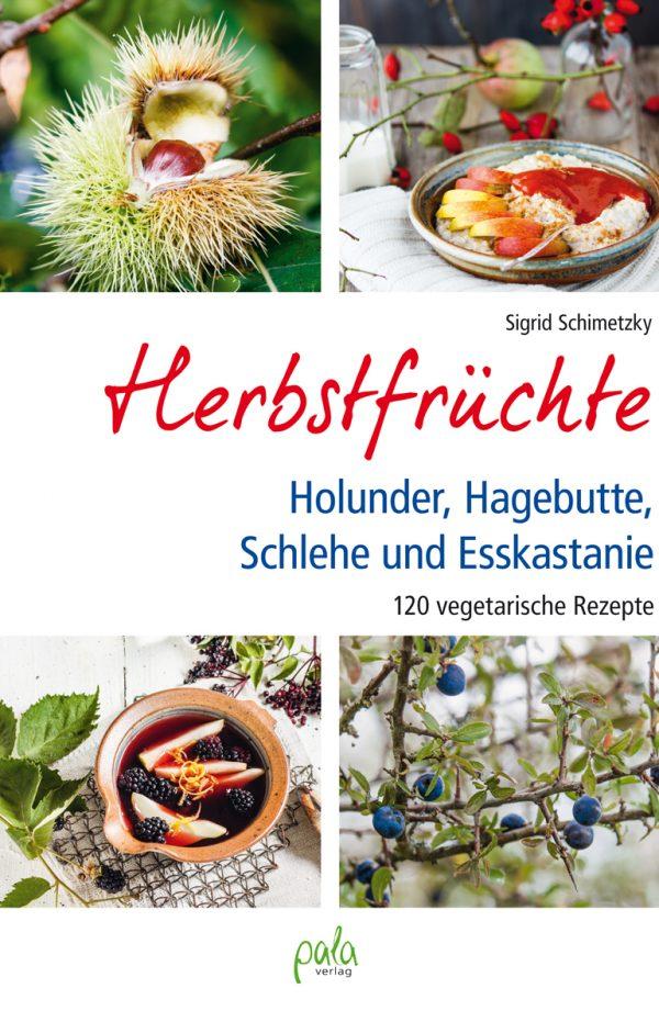Madam Rote Rübe: Herbstfrüchte - Holunder, Hagebutte, Schlehe und Esskastanie